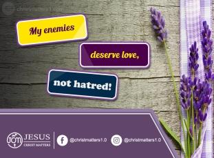 My enemies deserve love