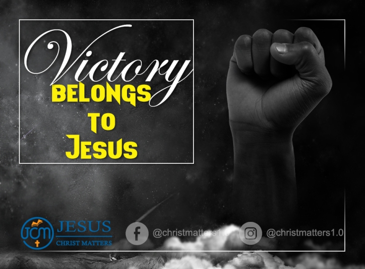 Victory Belongs To Jesus